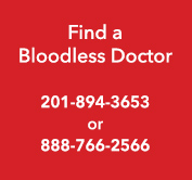 Find a Bloodless Doctor at 201-894-3653 or 888-766-2566