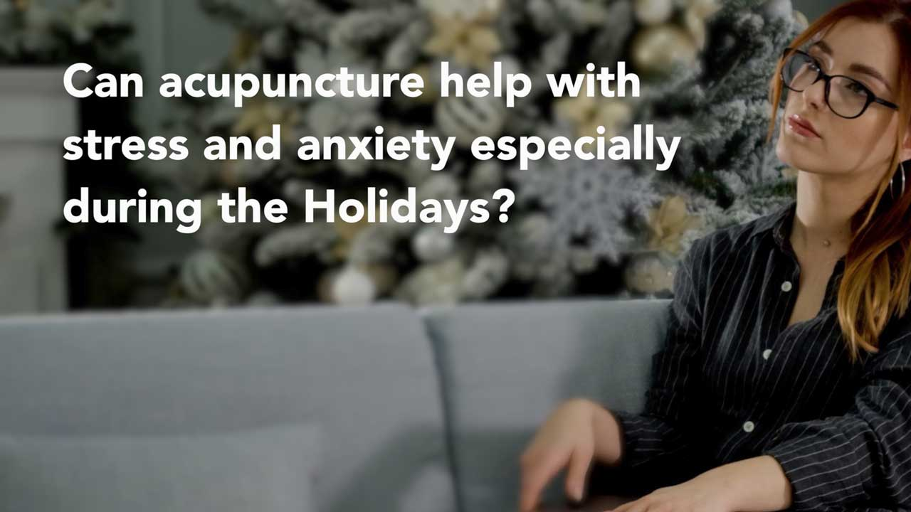 Video: Can acupuncture help with stress and anxiety especially during the Holidays?