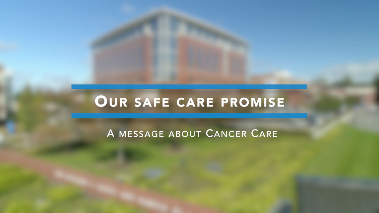 Video: Our Safe Care Promise - Cancer Care