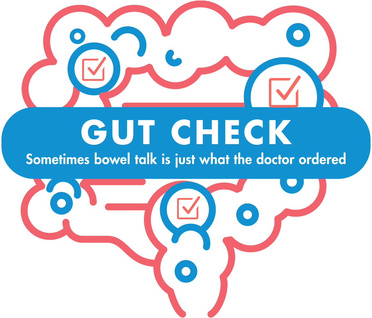 Gut Check – Sometimes bowel talk is just what the doctor ordered.
